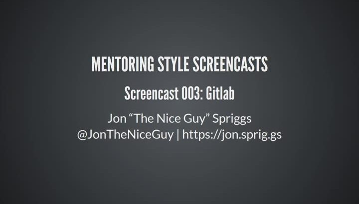 Opening to my video: Screencast 003 - Gitlab